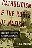 img - for Catholicism and the Roots of Nazism: Religious Identity and National Socialism by Derek Hastings (2009-12-18) book / textbook / text book
