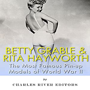 Betty Grable & Rita Hayworth: The Most Famous Pin-Up Models of World War II Audiobook