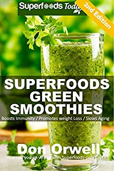 Superfoods Green Smoothies: Over 35 Blender Recipes, weight loss naturally, green smoothies for weight loss,detox smoothie recipes, sugar detox, Detox ... loss - detox smoothie recipes Book 26) by [Orwell, Don]