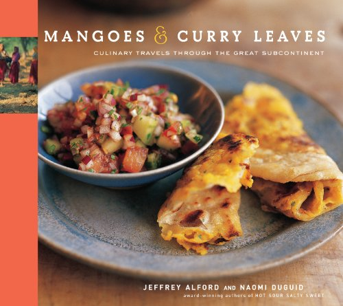 Mangoes & Curry Leaves: Culinary Travels Through the Great Subcontinent (Sweet Salty Sour Hot)