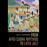 From Afro-Cuban Rhythms to Latin Jazz (Music of the African Diaspora Book 10)