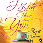 I Still Think About You | Arpit Vageria