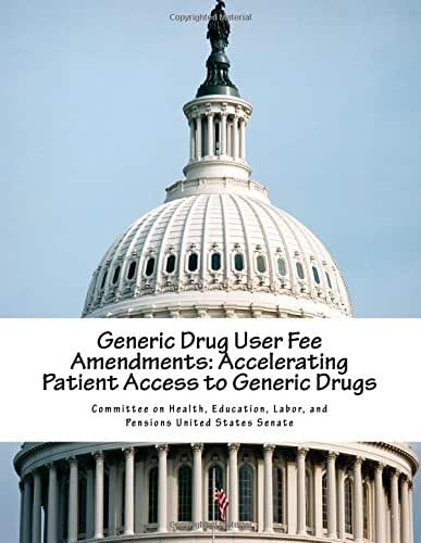 Generic Drug User Fee Amendments: Accelerating Patient Access to Generic Drugs