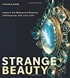 Strange Beauty : Issues in the Making and Meaning of Reliquaries, 400-Circa 1204, Hahn, Cynthia, 0271059486
