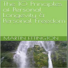 The 10 Principles of Personal Longevity & Personal Freedom Audiobook by Martin K. Ettington Narrated by Martin K. Ettington