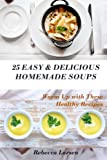 img - for 25 Easy & Delicious Homemade Soups. Warm Up With These Healthy & Delicious Soup book / textbook / text book