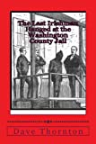 The Last Irishman Hanged at the Washington County Jail, Dave Thornton, 1482667320