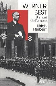 Werner Best : Un nazi de l'ombre (1903-1989) par Ulrich Herbert