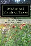 Medicinal Plants of Texas: A guide to locating, growing, harvesting and using plants in Texas and the Deep South (Volume 1)