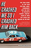 Image of He Crashed Me So I Crashed Him Back: The True Story of the Year the King, Jaws, Earnhardt, and the Rest of NASCAR's Feudin', Fightin' Good Ol' Boys Put Stock Car Racing on the Map