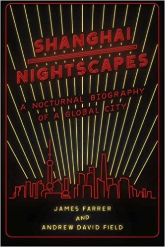 Shanghai Nightscapes: A Nocturnal Biography of a Global City