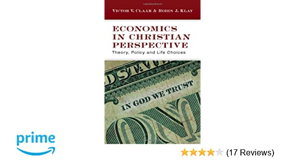 Economics in christian perspective theory policy and life choices economics in christian perspective theory policy and life choices victor v claar robin j klay 9780830825974 amazon books fandeluxe Images
