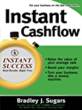 Instant Cashflow: Hundreds of Proven Strategies to Win Customers, Boost Margins and Take More Money Home (Instant Success)