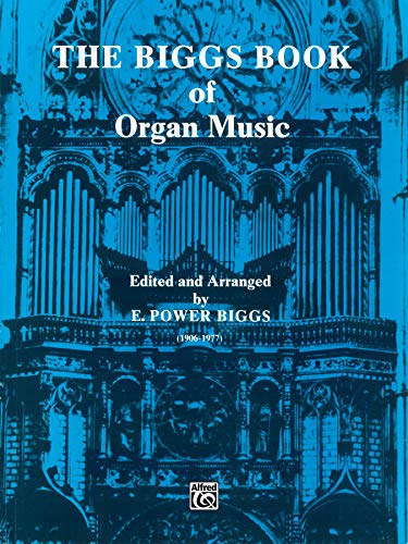 The Biggs Book of Organ Music (H. W. Gray)
