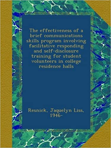Book The effectiveness of a brief communications skills program involving facilitative responding and self-disclosure training for student volunteers in college residence halls