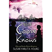 Only the Wild Goose Knows: A Max and Charles Nature Adventure