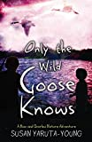 Only the Wild Goose Knows (A Max and Charles Nature Adventure Book 2)