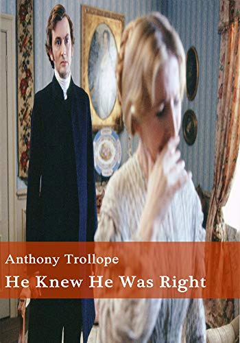 He Knew He Was Right - (ANNOTATED) Original, Unabridged, Complete, Enriched [Oxford University Press]