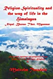 Religion, Spirituality and the way of life in the Himalayas: Nepal, Bhutan, Tibet, Myanmar (Black and White Version)