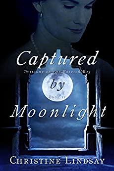 Captured by Moonlight (Twilight of the British Raj Book 2) by [Lindsay, Christine]