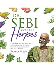 Dr. Sebi Cure for Herpes: A Powerful and Easy Guide on How to Cure and Get Rid of Herpes Virus Using Dr. Sebi's Diet and Approach