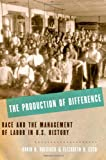 The Production of Difference: Race and the Management of Labor in U.S. History, David R. Roediger, Elizabeth D. Esch, 0199739757