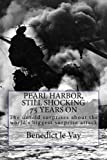 PEARL HARBOR, Still shocking 75 years on: 37 huge surprises about history's biggest surprise attack