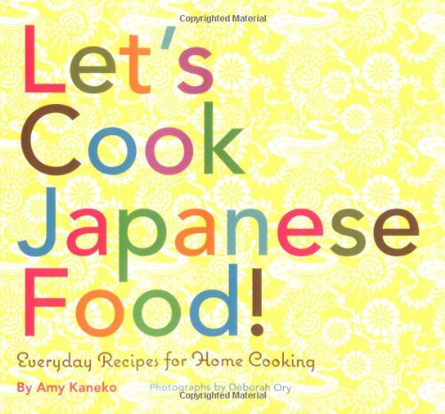 Let's Cook Japanese Food!: Everyday Recipes for Home Cooking by Amy Kaneko