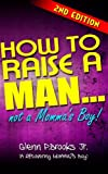 How to Raise a Man ... Not a Momma's Boy!, Glenn Brooks, 1466377976