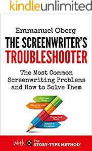The Screenwriter's Troubleshooter: The Most Common Screenwriting Problems and How to Solve Them (With the Story-Type Method Book 2)