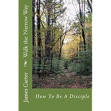 Walk the Narrow Way: How to Be a Disciple