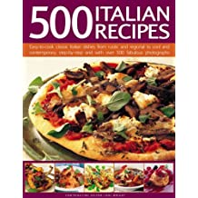 500 Italian Recipes: Easy-to-cook classic Italian dishes from rustic and regional to cool and contemporary, step-by-step and with over 500 superb photographs