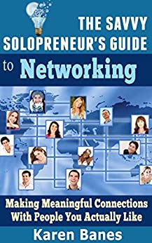 The Savvy Solopreneur's Guide To Networking: Making meaningful connections with people you actually like (The Savvy Solopreneur's Guide Book 3) by [Banes, Karen]