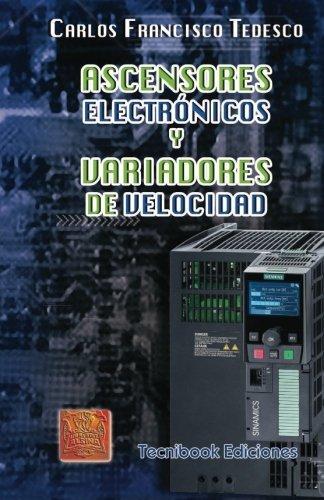 Ascensores Electr??nicos y Variadores de Velocidad (Spanish Edition) by Carlos Francisco Tedesco (2010-10-28)