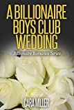 A Billionaire Boys Club Wedding (Billionaire Romance Book 18)