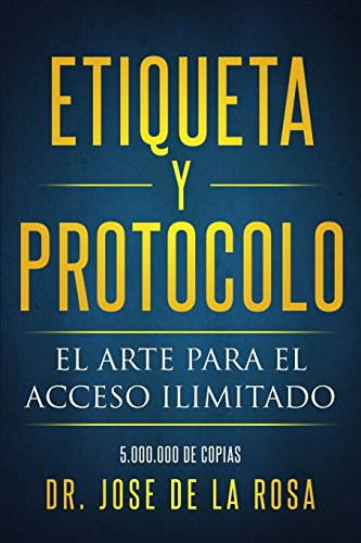 Etiqueta y Protocolo El arte del Acceso Ilimitado 5.000.000 Copias  [De La Rosa, Dr Jose] (Tapa Blanda)