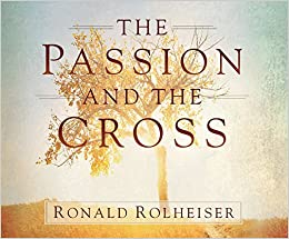 The Passion and the Cross: Amazon.es: Rolheiser, Ronald ...