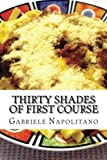 Thirty Shades of First Course, Gabriele Napolitano, 1481264036