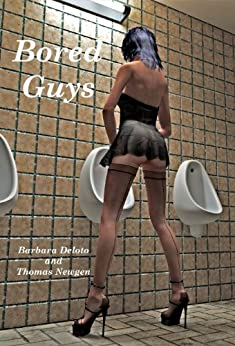 Bored Guys: - A Couple of Bored Guys Get Cross Dressed and Turn into Fully Feminized, Sissy Faggot, Tranny Sluts. by [Deloto, Barbara, Newgen, Thomas]