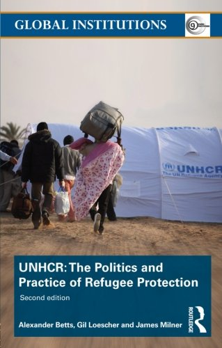 UNHCR: The Politics and Practice of Refugee Protection (Global Institutions)