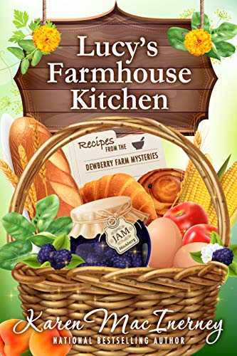 Lucy's Farmhouse Kitchen: Recipes from the Dewberry Farm Mysteries by [MacInerney, Karen]