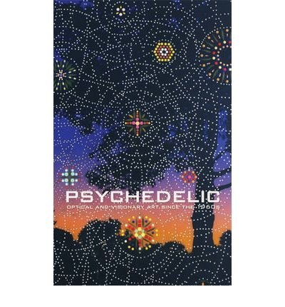 Read Online Psychedelic: Optical and Visionary Art Since the 1960s (Hardback) - Common pdf epub