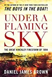 img - for Under a Flaming Sky: The Great Hinckley Firestorm of 1894 by Daniel James Brown (2006) Hardcover book / textbook / text book