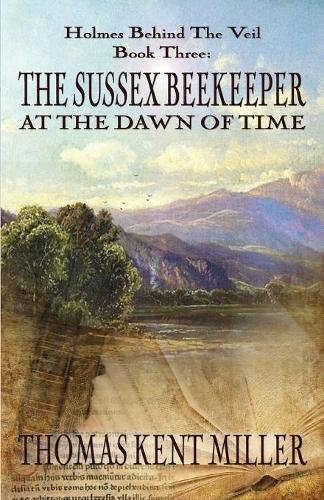 (The Sussex Beekeeper at the Dawn of Time (Holmes Behind The Veil Book 3))