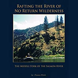 Rafting the River of No Return Wilderness