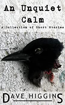 An Unquiet Calm: A Collection of Short Stories (Bespoke Imaginings Book 1) by [Higgins, Dave]