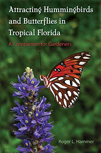 Bird Butterfly Gardens (Attracting Hummingbirds and Butterflies in Tropical Florida: A Companion for Gardeners (Florida Quincentennial Books))