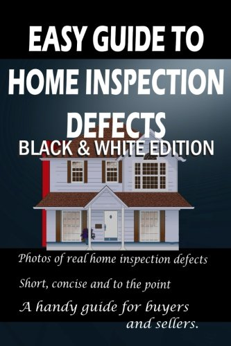 Easy Guide to Home Inspection Defects: Black & White Edition