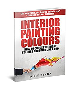 Interior Painting Colours How To Choose The Right Colours And Paint Like A Pro English Edition