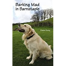 Barking Mad in Barnstaple by Prof. Grace Dorey (2008-08-11)